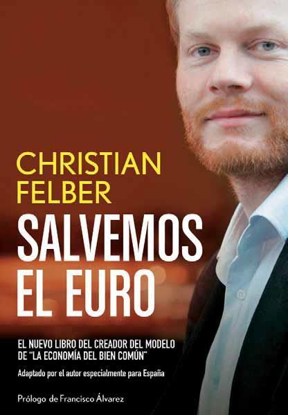 """""""Salvemos el Euro"""" nuevo libro en español de Christian Felber"""